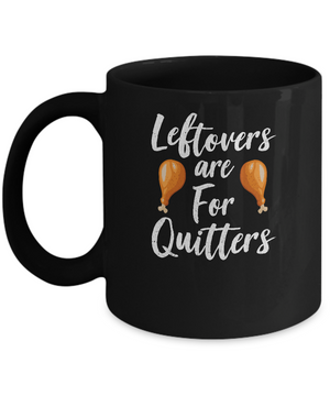 Leftovers Are For Quitters Turkey Thanksgiving Day Mug Coffee Mug | Teecentury.com