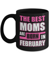 The Best Moms Are Born In February Mug Coffee Mug | Teecentury.com
