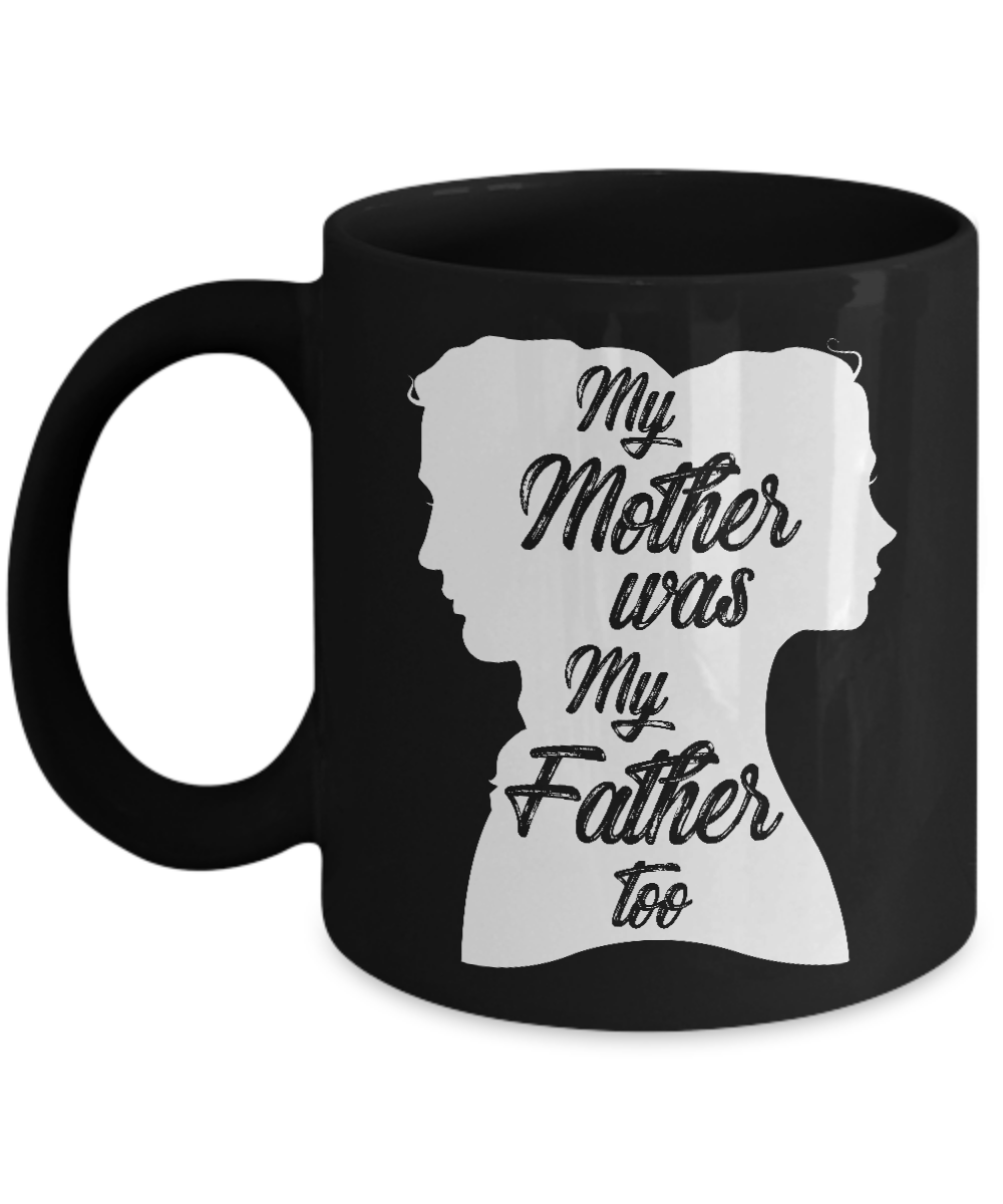 My Mother Was My Father Too Mug 11oz