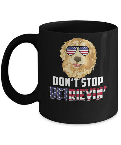 4Th Of July Gift Don't Stop Retrievin' Golden Retriever Mug Coffee Mug | Teecentury.com