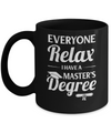 Everyone Relax I Have A Masters Degree Mug Coffee Mug | Teecentury.com