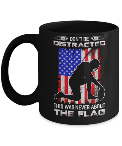 Don't Be Distracted This Was Never About The Flag Mug Coffee Mug | Teecentury.com