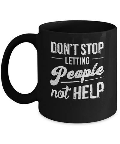 Don't Stop Letting People Not Help Mug Coffee Mug | Teecentury.com