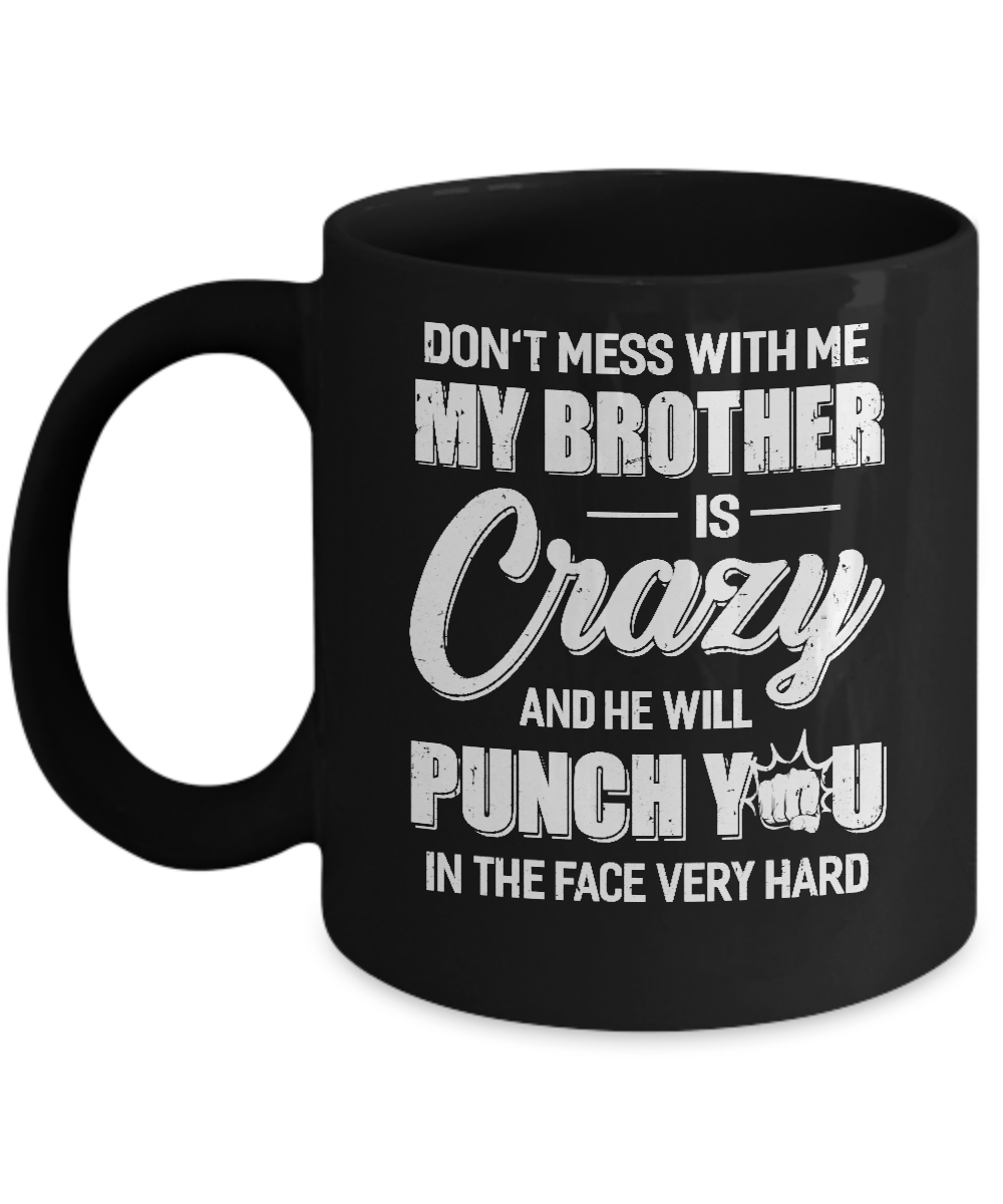 Dont Mess With Me My Brother Is Crazy Gift For Sister Mug