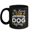 My Dreamed Job Is Stay At Home Dog Mom Mug Coffee Mug | Teecentury.com