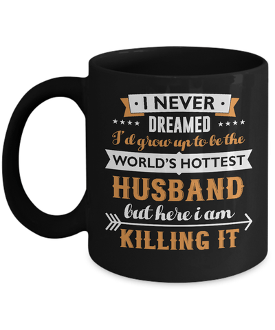 I Never Dreamed I'd Grow Up To Be The Worlds Hottest Husband Mug Coffee Mug | Teecentury.com