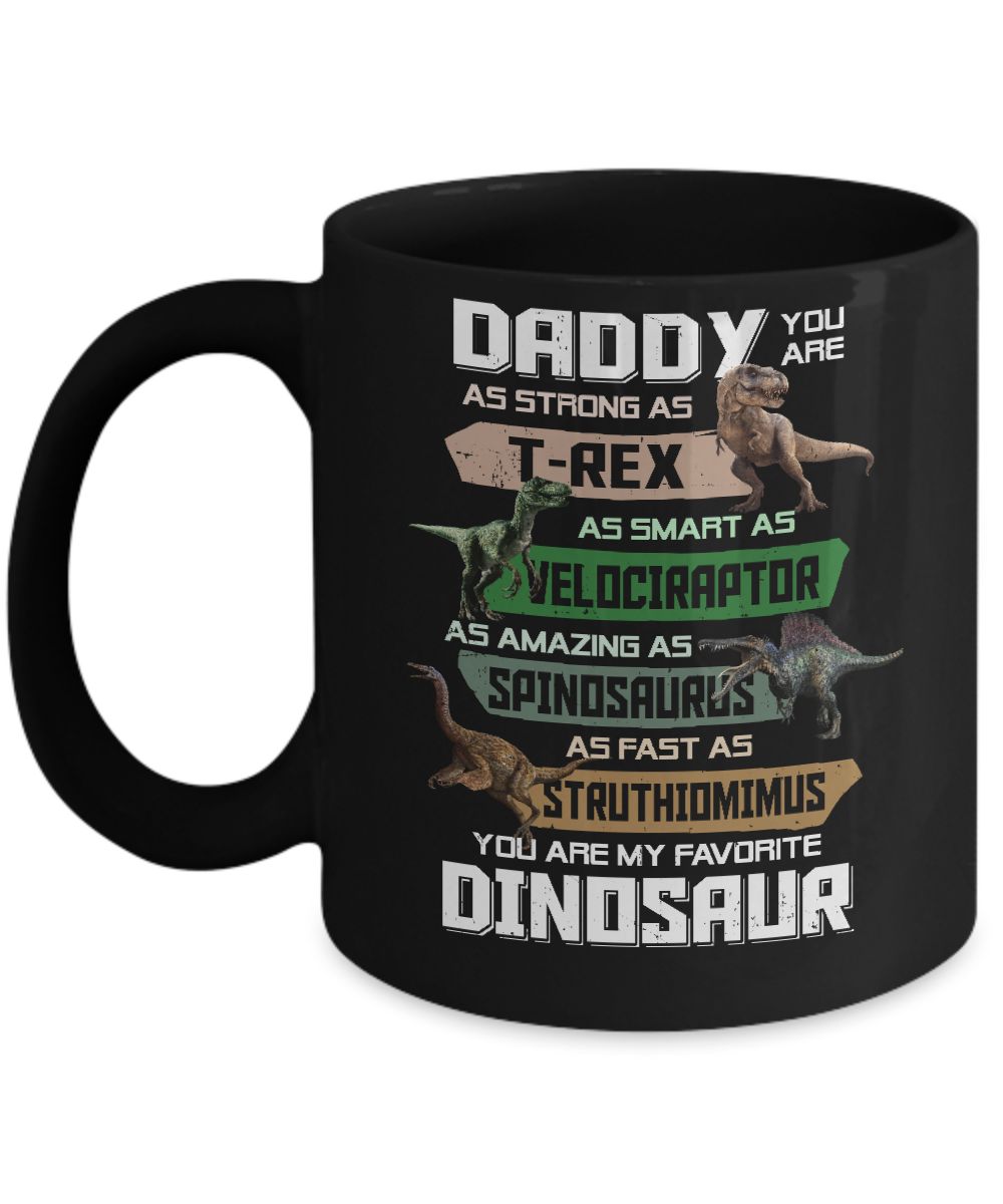 3cb85756 Daddy You're My Favorite Dinosaur T-Rex Fathers Day Mug 11oz ...