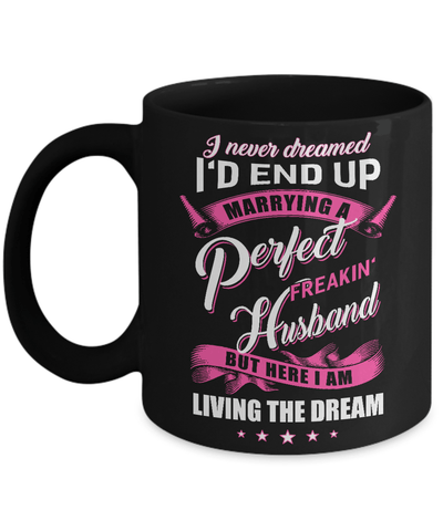 I Never Dreamed I'd End Up Marrying A Perfect Freakin' Husband Mug Coffee Mug | Teecentury.com