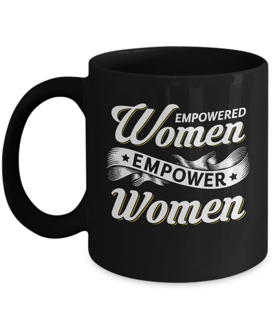 Empowered Women Empower Women Mug Coffee Mug | Teecentury.com