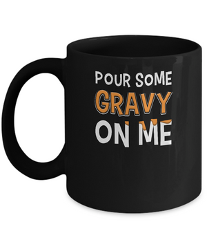 Pour Some Gravy On Me Turkey Thanksgiving Mug Coffee Mug | Teecentury.com