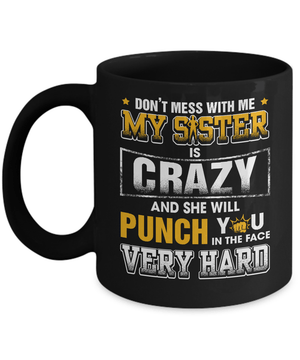 Don't Mess With Me My Sister Is Crazy Mug Coffee Mug | Teecentury.com