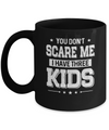 You Don't Scare Me I Have Three Kids Daughter Son Fathers Day Mug Coffee Mug | Teecentury.com