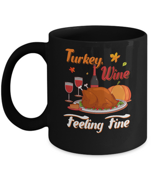 Turkey Wine Feeling Fine Funny Thanksgiving Mug Coffee Mug | Teecentury.com