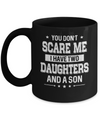 You Don't Scare Me I Have Two Daughters & A Son Fathers Day Mug Coffee Mug | Teecentury.com