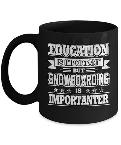 Education Is Important Snowboarding Is Importanter Mug Coffee Mug | Teecentury.com