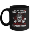 Mechanic Do Not Touch My Tools Or My Daughter Mug Coffee Mug | Teecentury.com