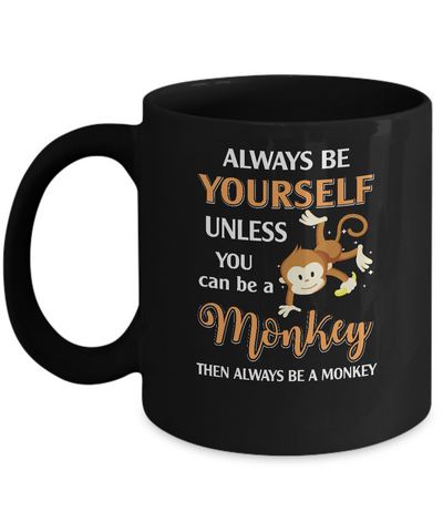 Always Be Yourself Unless You Can Be A Monkey Mug Coffee Mug | Teecentury.com