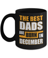 The Best Dads Are Born In December Mug Coffee Mug | Teecentury.com