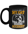 If You Hurt My Cat I Can Make Your Death Look Like An Accident Mug Coffee Mug | Teecentury.com