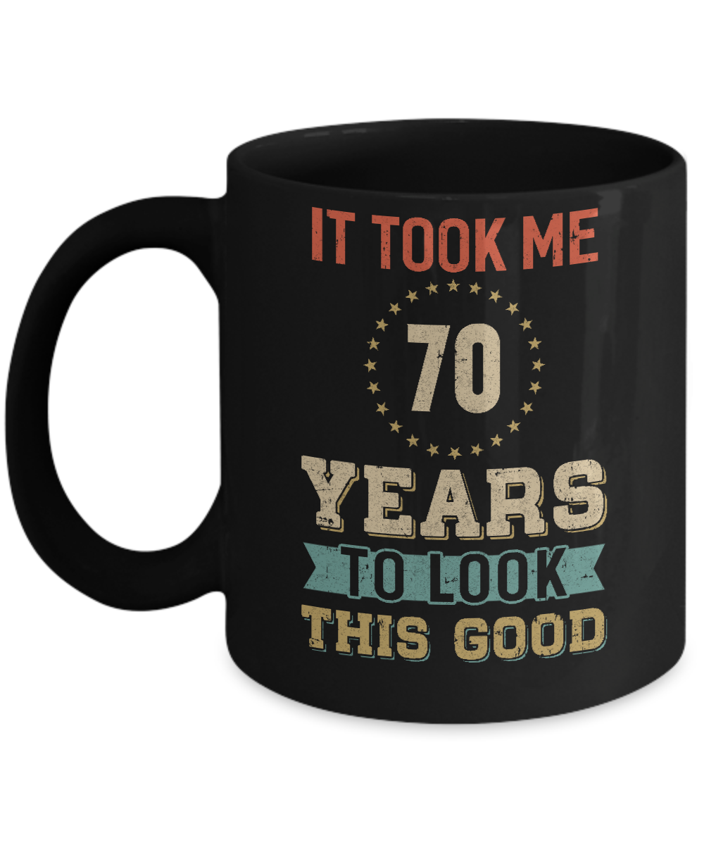 Vintage 70Th Birthday Took Me 70 Years Old Look This Good Mug