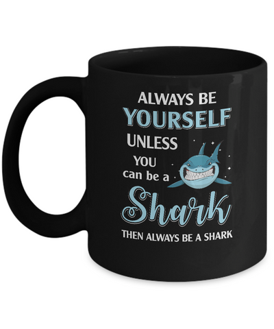 Always Be Yourself Unless You Can Be A Shark Mug Coffee Mug | Teecentury.com
