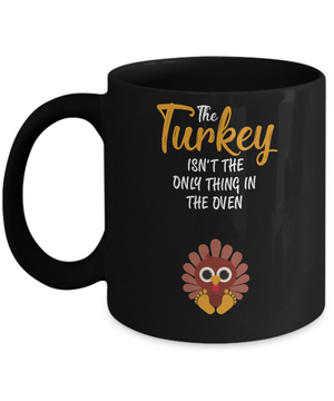 Turkey Isn't The Only Thing In The Oven Pregnancy Mom Mug Coffee Mug | Teecentury.com