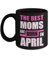 The Best Moms Are Born In April Mug Coffee Mug | Teecentury.com