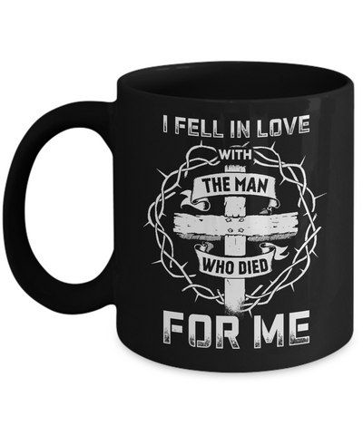 I Fell In Love With The Man Who Died For Me Christian Mug Coffee Mug | Teecentury.com