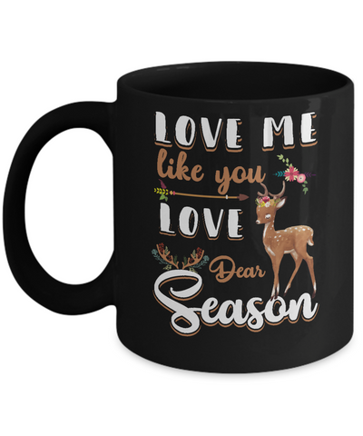 Love Me Like You Love Deer Season Hunting Mug Coffee Mug | Teecentury.com