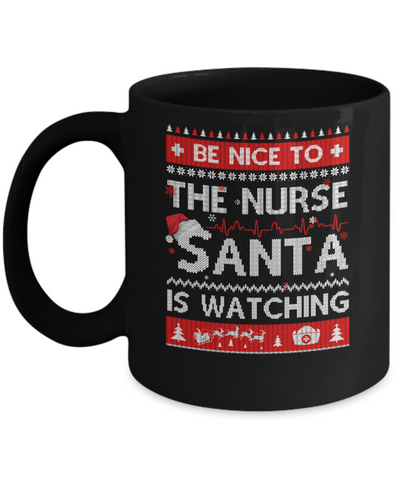 Be Nice To The Nurse Santa Is Watching Ugly Sweater Mug Coffee Mug | Teecentury.com