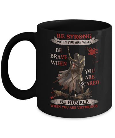 Knight Templar Be Strong When You Are Weak Mug Coffee Mug | Teecentury.com
