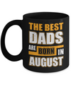 The Best Dads Are Born In August Mug Coffee Mug | Teecentury.com