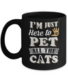 I'm Just Here To Pet All The Cats Mug Coffee Mug | Teecentury.com