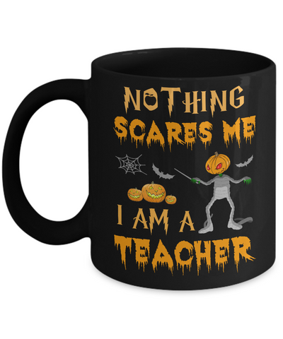 Halloween Nothing Scares Me I'm A Teacher Mug Coffee Mug | Teecentury.com