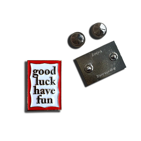 Good Luck Have Fun Pin x itsovermatter