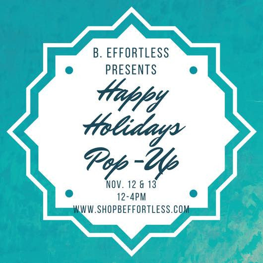 THIS WEEK! B. Effortless Presents: Happy Holidays Pop Up Shop!