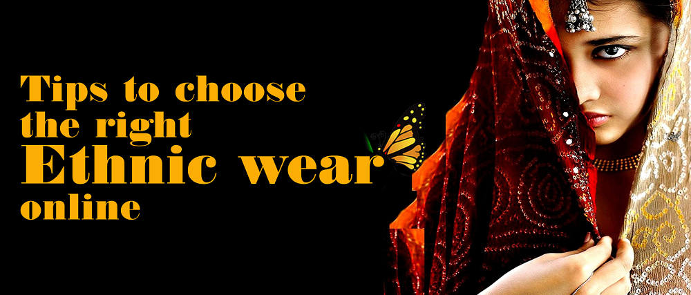 Tips to choose the right Ethnic wear  online