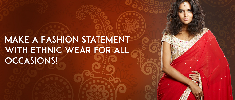 Make a Fashion statement with Ethnic  wear for all occasions!