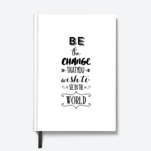 Be The Change (White) - HardBound Quote Notebooks