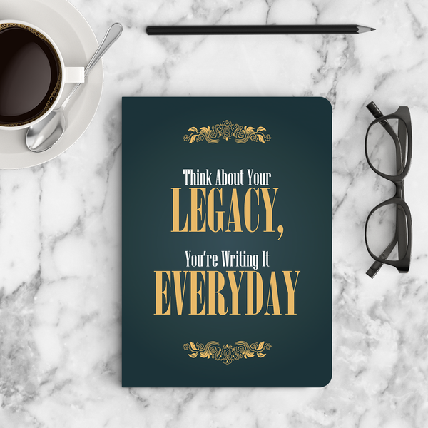 Think About Your Legacy - Quote Notebooks