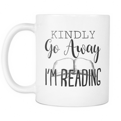 Mug - Kindly Go Away I'm Reading
