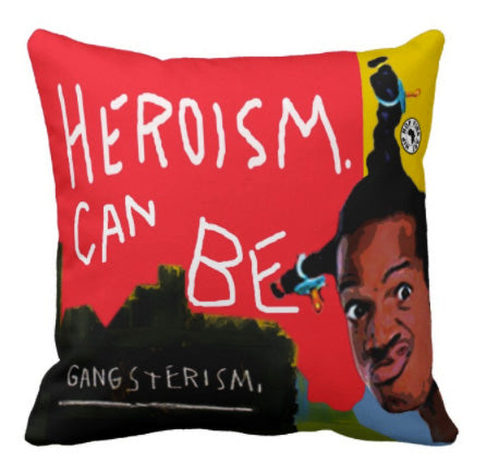 Heroism Can Be Gangsterism by Hip Hop Fine Art, Designer Throw Pillow