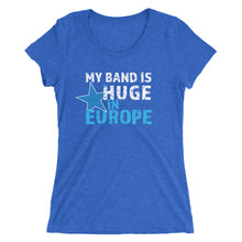 Load image into Gallery viewer, My Band is Huge in Europe - Ladies' short sleeve t-shirt