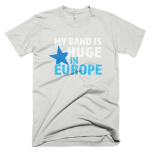 Load image into Gallery viewer, My Band is Huge in Europe - Short-Sleeve T-Shirt