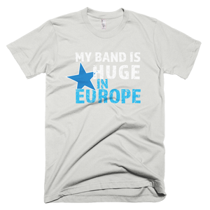 My Band is Huge in Europe - Short-Sleeve T-Shirt