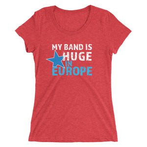 My Band is Huge in Europe - Ladies' short sleeve t-shirt