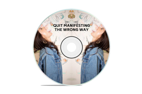 QUIT MANIFESTING THE WRONG WAY VIRTUAL CLASS