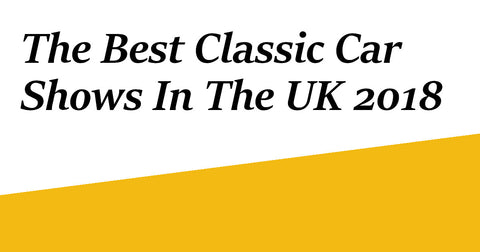 best classic car shows in the uk 2018