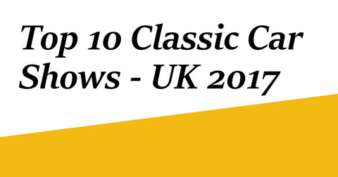 Top 10 Classic Car Shows in the UK 2017
