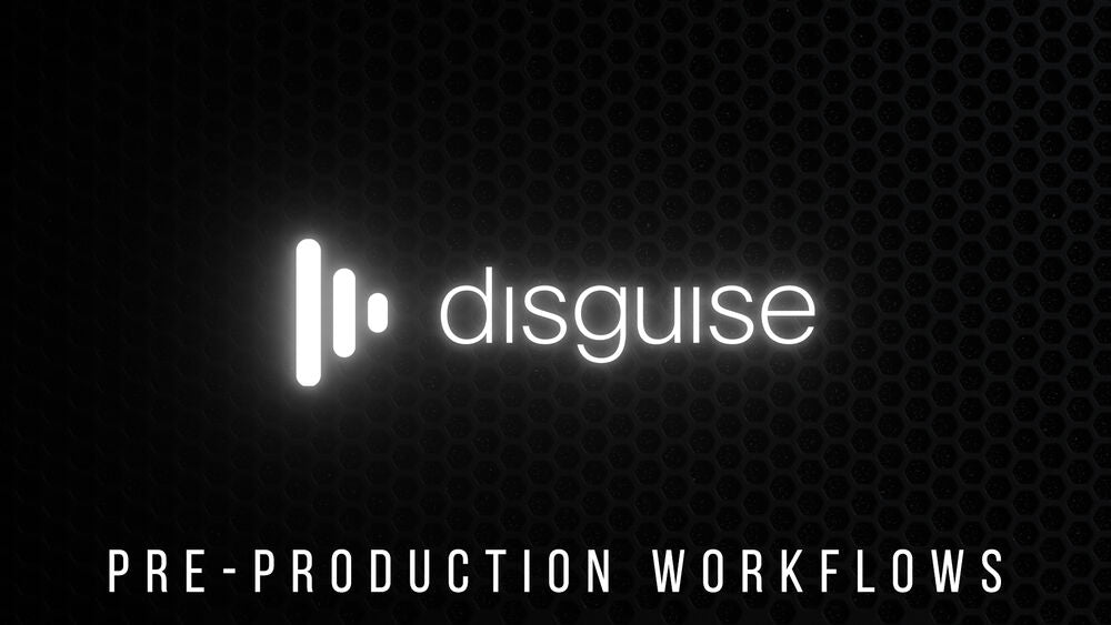 Disguise – Pre Production